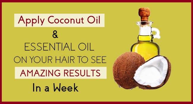 Apply Coconut and Essential Oil on Your Hair to See ...