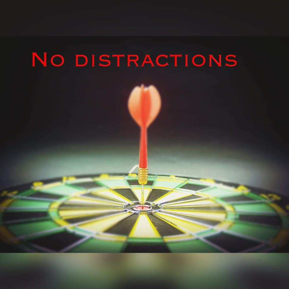 No distractions!
